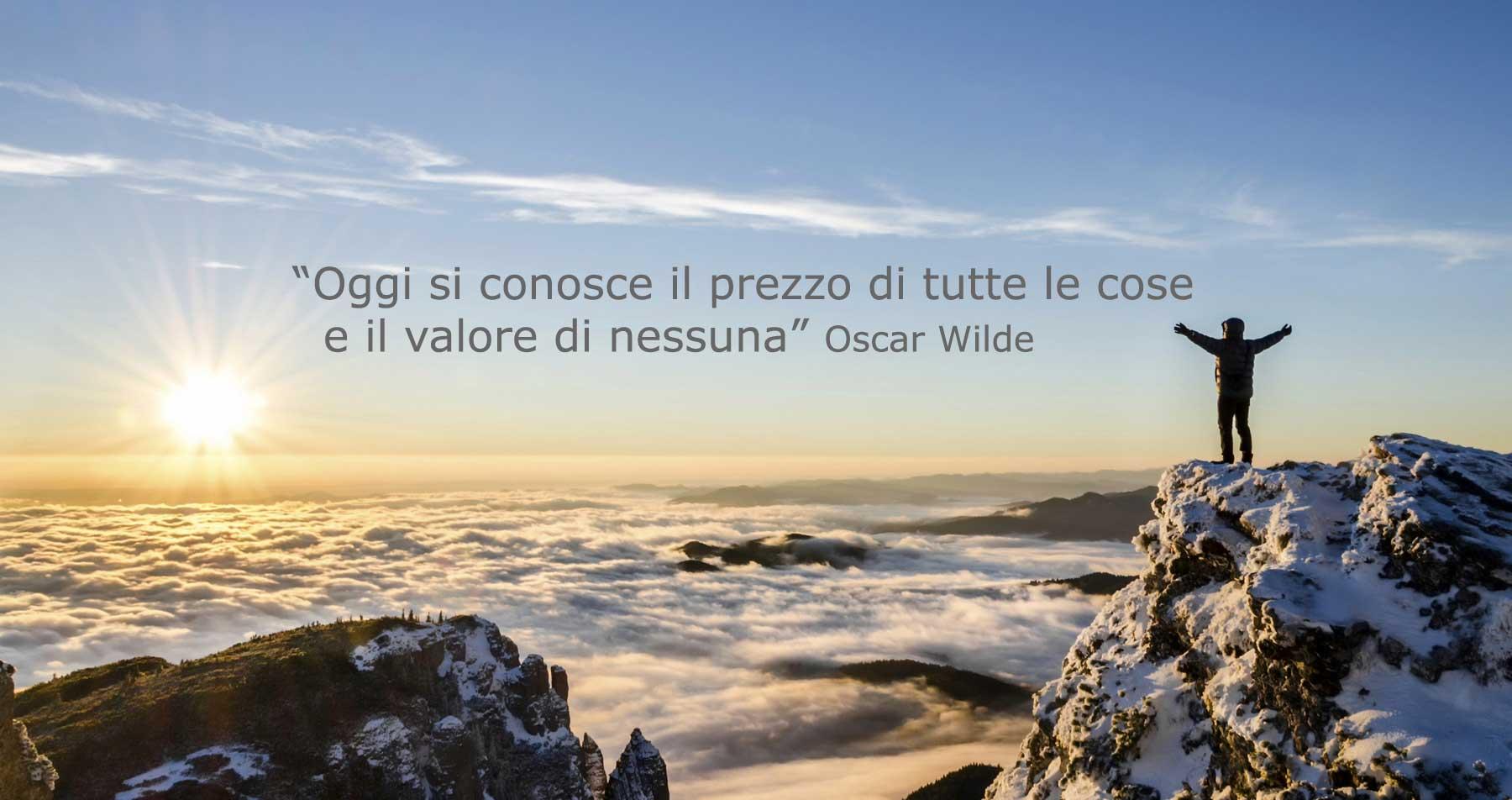 Oggi si conosce il prezzo di tutte le cose e il valore di nessuna Oscar Wilde